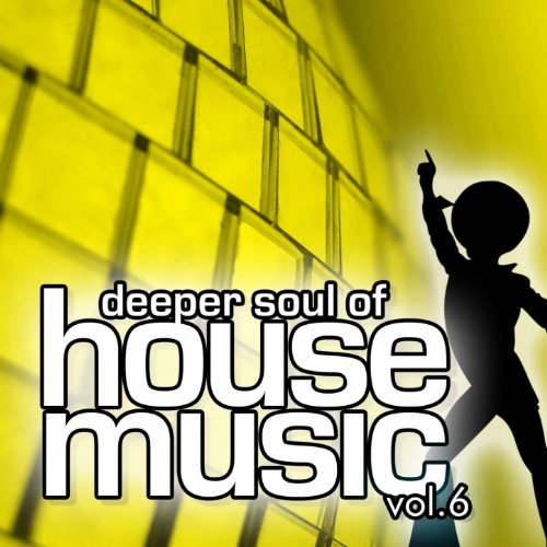 Deeper soul of house music vol 6 best of deep soulful for Soulful vocal house
