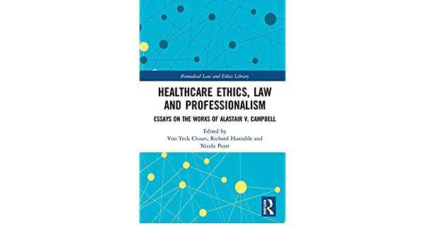 How To Write An Essay In High School Healthcare Ethics Law And Professionalism Essays On The Works Of Alastair  V Campbell Biomedical Law And Ethics Library  Kindle Edition By Voo  Teck  Buy Business Plan Pro Premier also Narrative Essay Papers Healthcare Ethics Law And Professionalism Essays On The Works Of  Protein Synthesis Essay