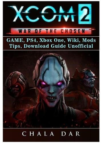 Price comparison product image Xcom 2 War of the Chosen Game, Ps4, Xbox One, Wiki, Mods, Tips, Download Guide Unofficial