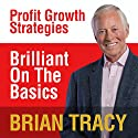 Brilliant on the Basics: Profit Growth Strategies Audiobook by Brian Tracy Narrated by Brian Tracy