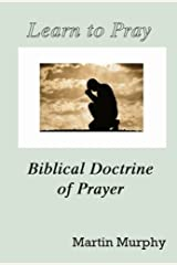 Learn to Pray: Biblical Doctrine of Prayer Kindle Edition