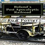 Roland`s Post Apocalyptic Railroad | Ron Foster