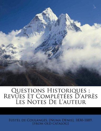 Download Questions Historiques ; Revues Et Complétées D'après Les Notes De L'auteur (French Edition) pdf epub