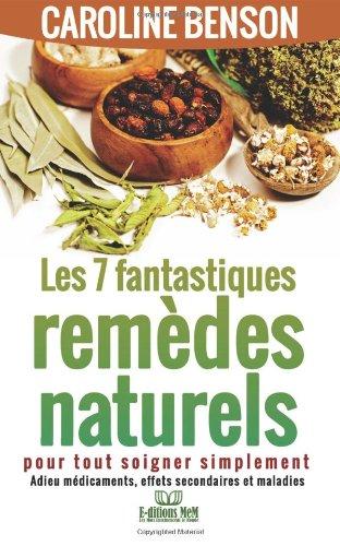 7 fantastiques remedes naturels: Pour tout soigner simplement Broché – 15 septembre 2013 Caroline Benson 1492737852