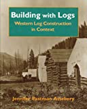 Building with Logs, Jennifer E. Attebery, 0893012084