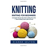 Knitting: Knitting for Beginners – A Complete Step-By-Step Guide To Knitting Like a Pro! + 7 Bonus Knitting Projects ( With Pictures! )