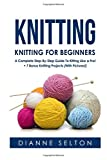 Knitting: Knitting for Beginners - A Complete Step-By-Step Guide To Knitting Like a