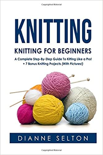 Knitting Knitting For Beginners A Complete Step By Step Guide To