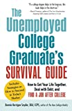img - for The Unemployed College Graduate's Survival Guide: How to Get Your Life Together, Deal with Debt, and Find a Job After College book / textbook / text book