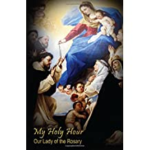 My Holy Hour - Our Lady of the Rosary: A Devotional Prayer Journal (Catholic Prayer Books and Devotional Journals)