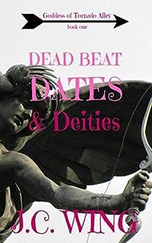 Dead Beat Dates & Deities (Goddess of Tornado Alley Book 1) by [Wing, J.C.]