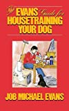 img - for The Evans Guide for Housetraining Your Dog by Job Michael Evans (1987-01-01) book / textbook / text book