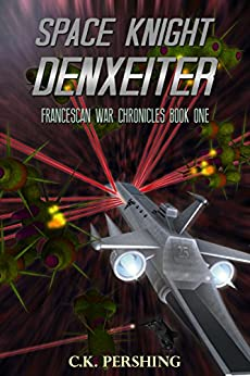 Space Knight Denxeiter (Francescan War Chronicles Book 1) by [Pershing, C.K.]