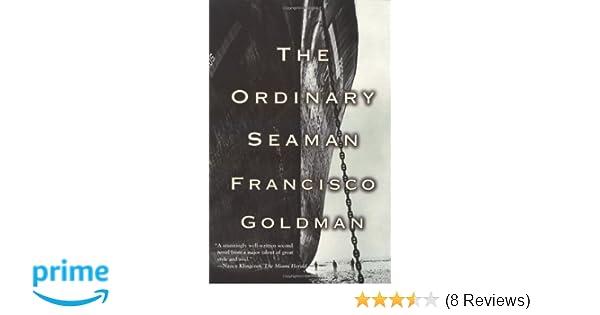The Ordinary Seaman: Francisco Goldman: 9780802135483