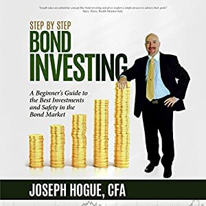 Step by Step Bond Investing - A Beginner's Guide to the Best Investments and Safety in the Bond Market Audiobook