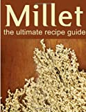 Millet: the Ultimate Recipe Guide, Jonathan Doue and Encore Books, 1495361403