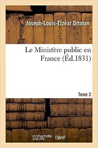 Lire Le Ministère public en France Tome 2: traité, code organisation, compétence et fonctions dans ordre politique, judiciaire et administratif epub, pdf