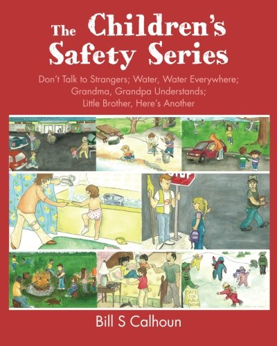 The Childrens Safety Series: Don't Talk to Strangers; Water, Water Everywhere; Grandma, Grandpa Understands; Little Brother, Here's Another ebook