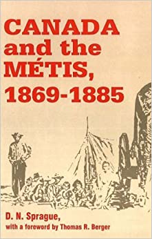 Canada and the Metis, 1869-1885 by D.N. Sprague (1988-06-01)