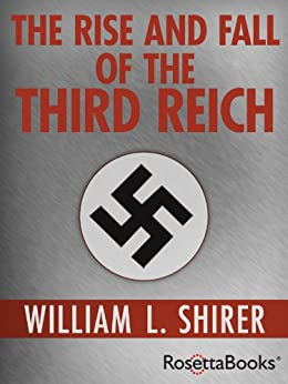 The Rise and Fall of the Third Reich by [Shirer, William L.]