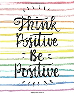 Image of: Ed Lester Think Positive Be Positive 100 Pages Blank Page Journal Notebook inspirational Quotes Paperback October 25 2016 Amazoncom Think Positive Be Positive 100 Pages Blank Page Journal Notebook