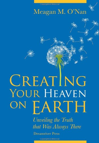 Download Creating Your Heaven on Earth PDF