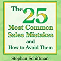The 25 Most Common Sales Mistakes and How to Avoid Them Audiobook by Stephan Schiffman Narrated by Michael Ferreri