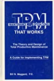 TPM That Works : The Theory and Design of Total Productive Maintenance, Maggard, Bill N., 1882258010