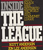 Inside the League: The Shocking Expose of How Terrorists, Nazis, and Latin American Death Squads Have Infiltrated the World Anti-Communist League