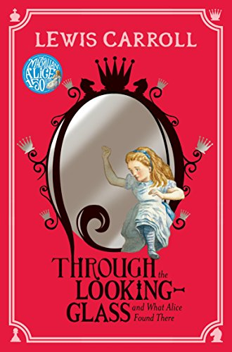 Through the Looking-Glass: And What Alice Found There (Alice Through The Looking Glass Shop London)