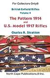 British Enfield Rifles, Vol. 4, Pattern 1914 and U.S. Model of 1917