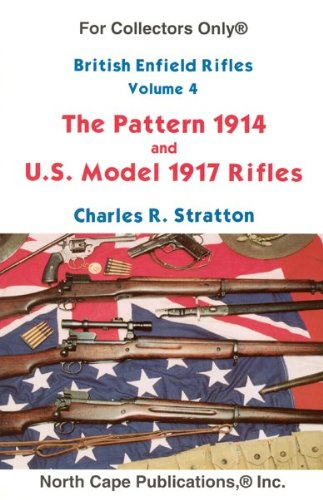 - British Enfield Rifles, Vol. 4, Pattern 1914 and U.S. Model of 1917