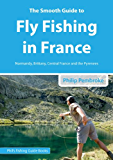 The Smooth Guide To Fly Fishing in France (Phil's Fishing Guide Books Book 3)