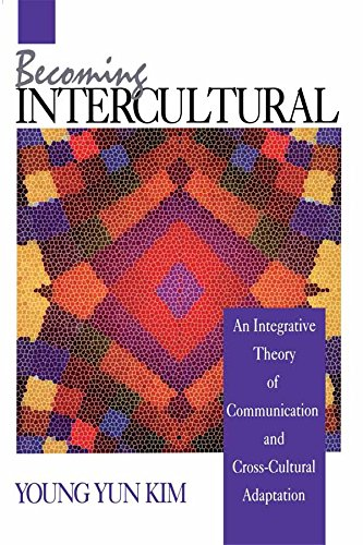 Becoming Intercultural: An Integrative Theory of Communication and Cross-Cultural Adaptation (Current Communication: An Advanced Text) Pdf