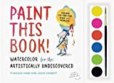 img - for Paint This Book!: Watercolor for the Artistically Undiscovered book / textbook / text book