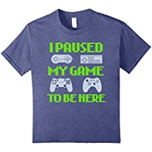 I Paused My Game To Be Here Funny Video Gamer T-Shirt