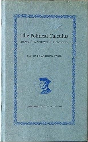 the political calculus essays on machiavelli s philosophy the political calculus essays on machiavelli s philosophy anthony parel 9780802018311 com books