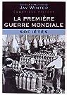 La Première Guerre mondiale - tome 3: Sociétés par Winter