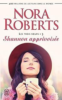 Les trois soeurs 03 : Shannon apprivoisée, Roberts, Nora