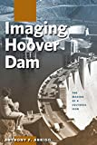 Imaging Hoover Dam: The Making of a Cultural Icon