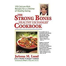 The Strong Bones Healthy Exchanges Cookbook: 170 Calcium-Rich Recipes for a Lifetime of Healthy Eating