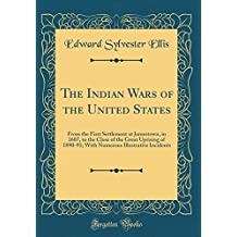 The Indian Wars of the United States: From the First Settlement at Jamestown, in 1607, to the Close of the Great Uprising of 1890-91; With Numerous Illustrative Incidents (Classic Reprint)
