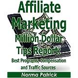 Affiliate Marketing Million Dollar Tips Report: Best Program Compensation and Traffic Sources