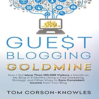 Amazon com: Guest Blogging Goldmine: How I Got More Than 100,000
