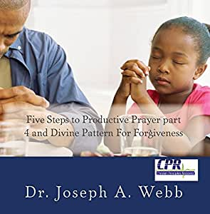 Five Steps to Productive Prayer and Divine Pattern For Forgiveness
