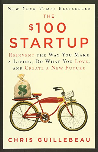 The $100 Startup: Reinvent the Way You Make a Living, Do What You Love, and Create a New Future (1 Global Capital)