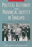 Political Authority and Provincial Identity in Thailand, Yoshinori Nishizaki, 0877277532