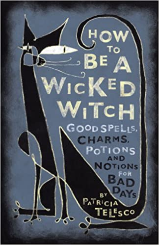 How To Be A Wicked Witch: Good Spells, Charms, Potions and Notions for Bad Days: Patricia Telesco: 9780684860046: Amazon.com: Books