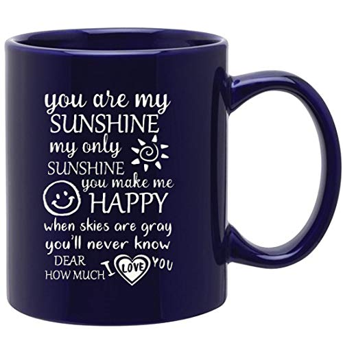 Engraved You are my sunshine,my only sunshine you make me happy,dear I love you Mug - 11 oz Inspirational Ceramic Coffee mug Tea Cup -