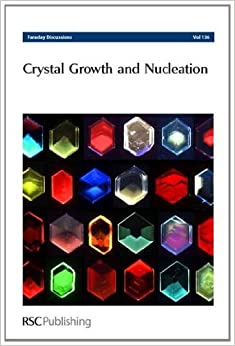 Crystal Growth and Nucleation: Faraday Discussion No. 136 (Faraday Discussions)